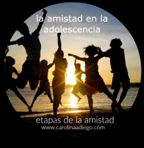 www.carolinaadiego.com etapas de la amistad, adolescencia