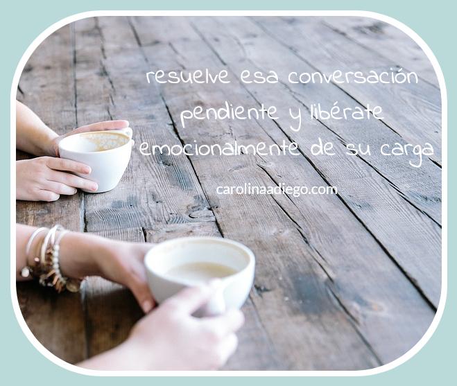 resuelve esa conversacion pendiente